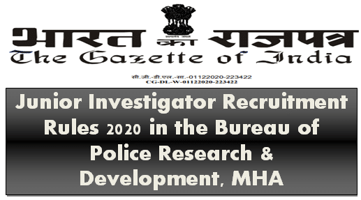 Junior Investigator Recruitment Rules 2020 in the Bureau of Police Research & Development, MHA