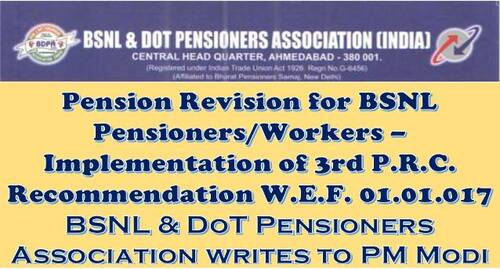 Pension Revision for BSNL Pensioners/Workers – Implementation of 3rd P.R.C. Recommendation w.e.f. 01.01.2017: BSNL & DoT Pensioners Associations writes to PM Modi