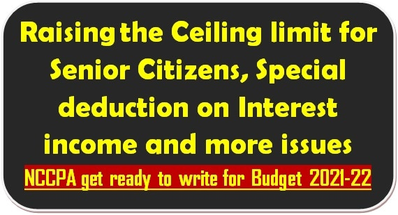Raising the Ceiling limit for Senior Citizens, Special deduction on Interest income and more issues: NCCPA get ready to write for Budget 2021-22
