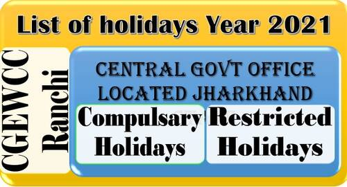 List of holidays Year 2021 in the Central Govt. offices located at Jharkhand: CGEWCC Ranchi