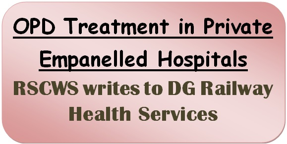OPD Treatment in Private Empanelled Hospitals – RSCWS writes to DG Railway Health Services