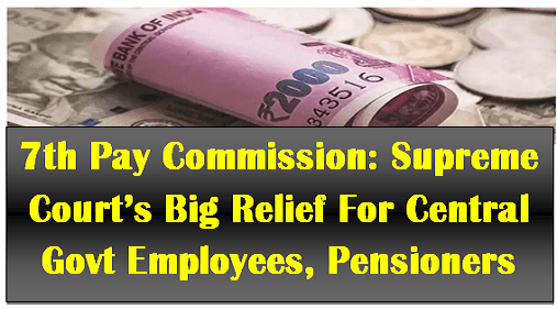 7th Pay Commission: Supreme Court's Big Relief For Central Govt Employees, Pensioners