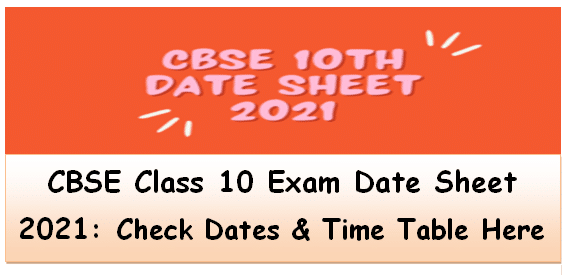 CBSE Class 10 Exam Date Sheet 2021: Check Dates & Time Table Here