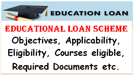 Educational Loan Scheme: Objectives, Applicability, Eligibility, Courses eligible, Required Documents etc.