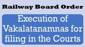 execution-of-vakalatanamnas-for-filing-in-the-courts-railway-board-order