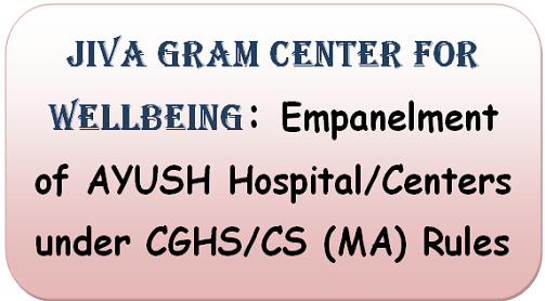 Jiva Gram Center for Wellbeing: Empanelment of AYUSH Hospital/Centers under CGHS/CS (MA) Rules