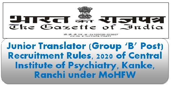 Junior Translator (Group 'B' Post) Recruitment Rules, 2020 of Central Institute of Psychiatry, Kanke, Ranchi under MoHFW