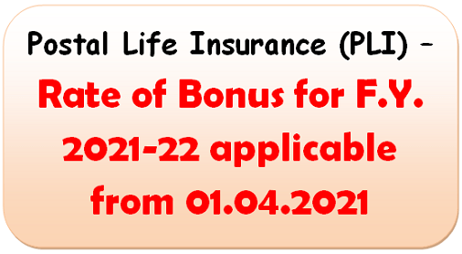 Postal Life Insurance (PLI) – Rate of Bonus for F.Y. 2021-22 applicable from 01.04.2021