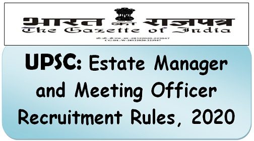 UPSC: Estate Manager and Meeting Officer Recruitment Rules, 2020