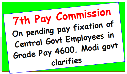 7th Pay Commission: On pending pay fixation of Central Govt Employees in Grade Pay 4600, Modi govt clarifies
