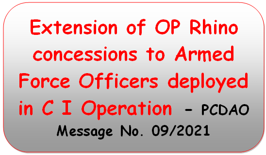 Extension of OP Rhino concessions to Armed Force Officers deployed in C I Operation – PCDAO Message No. 09/2021