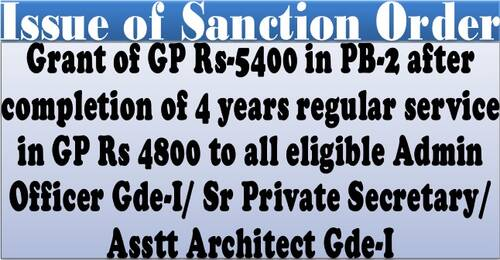 Grant of Grade Pay of Rs-5400 in PB-2 after completion of 4 years regular service in Grade Pay Rs 4800