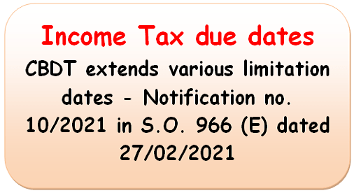 income-tax-due-dates-cbdt-extends-various-limitation-dates-notification-no-10-2021-in-s-o-966-e-dated-27-02-2021