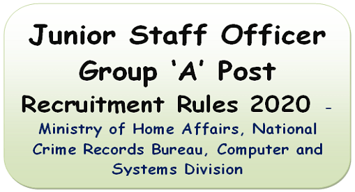 Junior Staff Officer Group A Post Recruitment Rules 2020 – Ministry of Home Affairs, National Crime Records Bureau , Computer and Systems Division