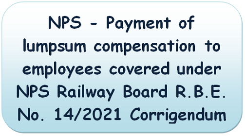 nps-payment-of-lumpsum-compensation-to-employees-covered-under-nps-railway-board-r-b-e-no-14-2021-corrigendum