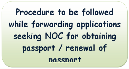 procedure-to-be-followed-while-forwarding-applications-seeking-noc-for-obtaining-passport-renewal-of-passport