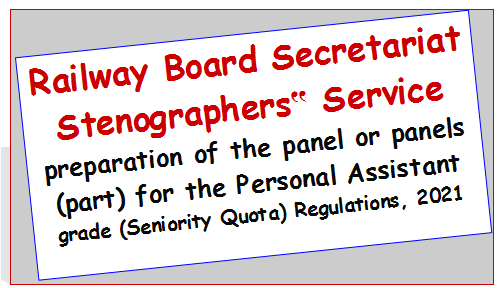 railway-board-secretariat-stenographers-service-preparation-of-the-panel-or-panels-part-for-the-personal-assistant-grade-seniority-quota-regulations-2021