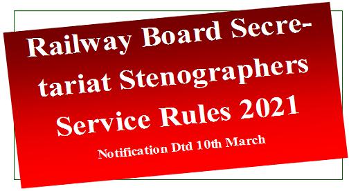 Railway Board Secretariat Stenographers Service Rules 2021 – Notification Dtd 10th March