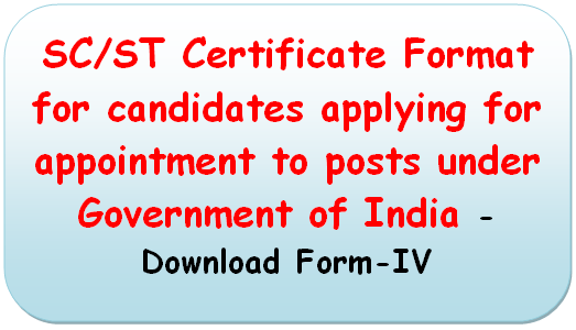 SC/ST Certificate Format for candidates applying for appointment to posts under Government of India -Download Form-IV