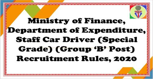 Staff Car Driver (Special Grade) (Group 'B' Post) Recruitment Rules, 2020 in the Department of Expenditure, Ministry of Finance