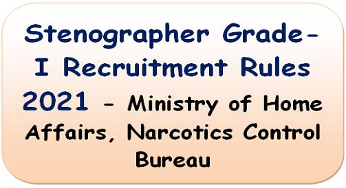 Stenographer Grade-I Recruitment Rules 2021 – Ministry of Home Affairs, Narcotics Control Bureau