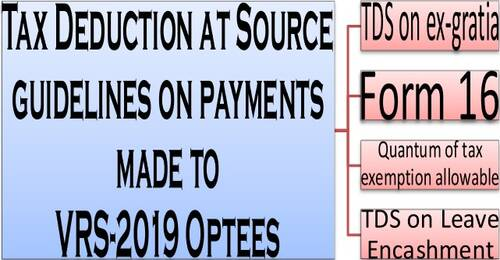 Tax Deduction at Source (TDS) guidelines on payments made to VRS 2019 Optees
