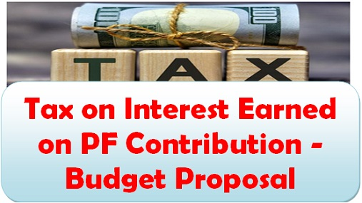 Tax on Interest Earned on PF Contribution – Budget Proposal