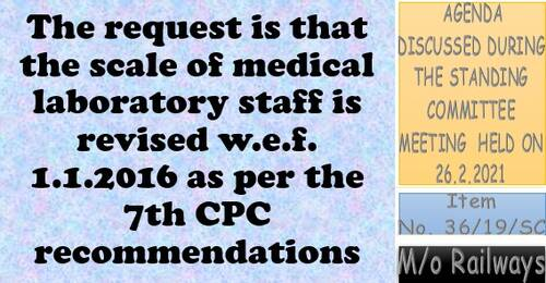 7th CPC recommendations for revision of Pay Scale of medical laboratory staff w.e.f. 01.01.2016 in M/o Railways: Item No. 36/19/SC Standing Committee Meeting