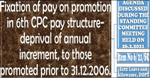 Fixation of pay on promotion in 6th CPC pay structure-deprival of annual increment, to those promoted prior to 31.12.2006