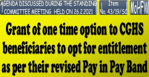 Grant of one time option to CGHS beneficiaries to opt for entitlement as per their revised Pay in Pay Band: Item No. 12/19/SC Standing Committee Meeting