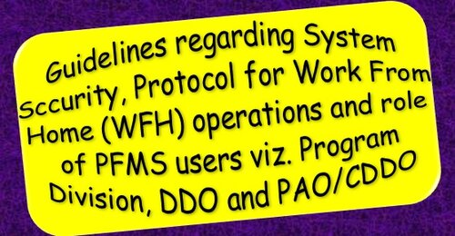 Guidelines regarding System Security Protocol for Work From Home (WFH) operations and role of PFMS users