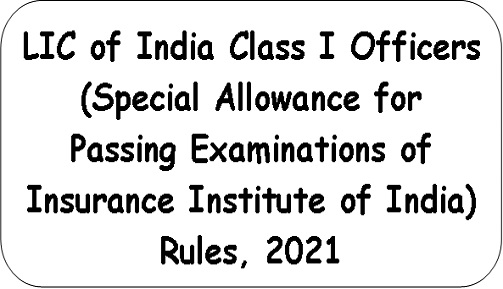 lic-of-india-class-i-officers-special-allowance-for-passing-examinations-of-insurance-institute-of-india-rules-2021