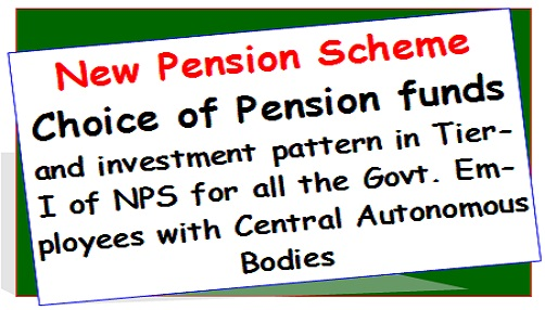 New Pension Scheme – Choice of Pension funds and investment pattern in Tier-I of NPS for all the Govt. Employees with Central Autonomous Bodies