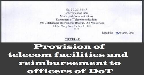 Provision of telecom facilities and reimbursement to officers of DoT: Circular dated 30.03.2021