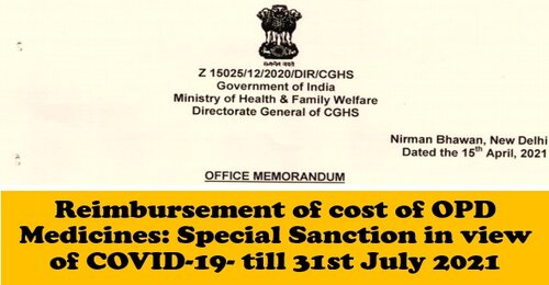 Reimbursement of cost of OPD Medicines: Special Sanction in view of COVID-19 till 31st July 2021 – CGHS OM dated 15.04.2021