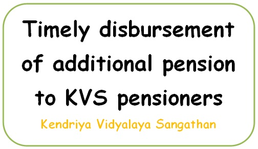 Timely disbursement of additional pension to KVS pensioners: Kendriya Vidyalaya Sangathan