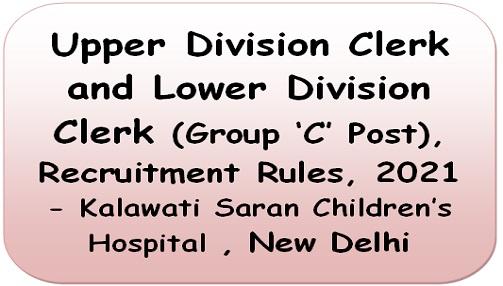 Upper Division Clerk and Lower Division Clerk (Group 'C' Post), Recruitment Rules, 2021 – Kalawati Saran Children's Hospital , New Delhi