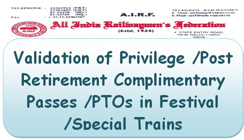 validation-of-privilege-post-retirement-complimentary-passes-ptos-in-festival-special-trains