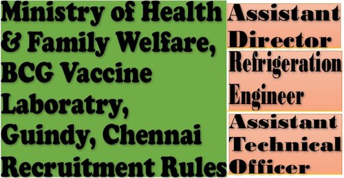 Assistant Director, Refrigeration Engineer and Assistant Technical Officer- Recruitment Rules: BCG Vaccine Laboratry, Guindy, Chennai