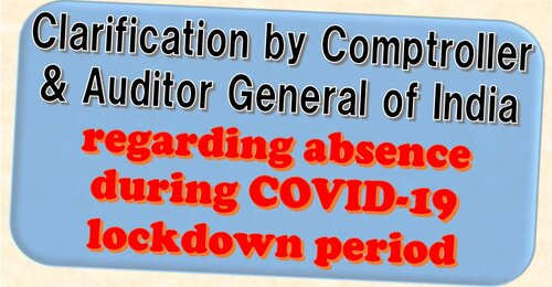 Clarification regarding absence during COVID-19 lockdown period: Comptroller & Auditor General of India