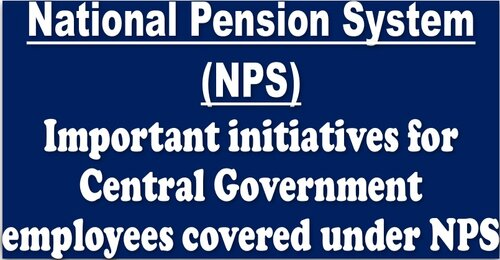 Important initiatives for Central Government employees covered under NPS
