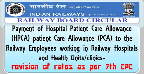 Payment of Hospital Patient Care Allowance to the Railway Employees – revision of rates as per 7th CPC