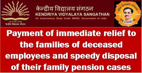 Payment of immediate relief to the families of deceased employees and speedy disposal of their family pension cases: KVS Order