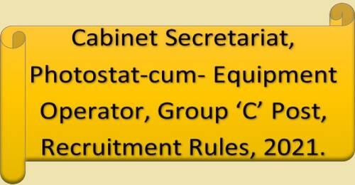 Photostat-cum-Equipment Operator, Group 'C' Post (Pay Level 4) Recruitment Rules, 2021 in Cabinet Secretariat