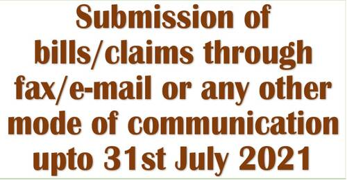 Submission of bills/claims through fax/e-mail or any other mode of communication upto 31st July 2021