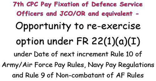 7th CPC Pay Fixation of Defence Service Officers and JCO/OR and equivalent – Opportunity to re-exercise option under FR 22(1)(a)(I)