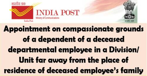Appointment on compassionate grounds of dependent of a deceased departmental employees at a nearby station
