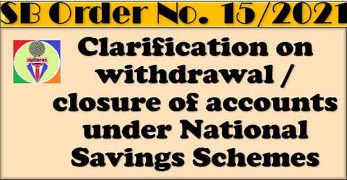 Clarification on withdrawal / closure of accounts under National Savings Schemes: SB Order No. 15/2021
