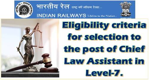 Eligibility criteria for selection to the post of Chief Law Assistant in Level-7: Railway Board