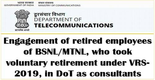 Engagement of retired employees of BSNL/MTNL in DoT as consultant, who took voluntary retirement under VRS-2019